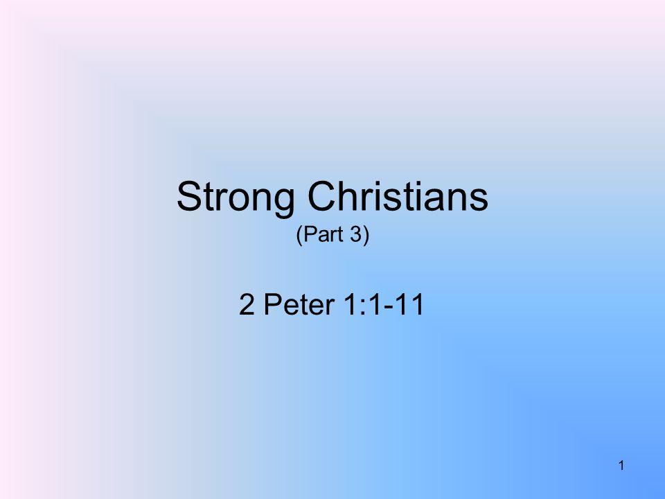 Strong Christians (Part 3) 2 Peter 1:1-11 1