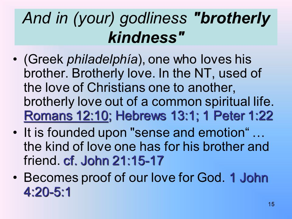 And in (your) godliness brotherly kindness Romans 12:10; Hebrews 13:1; 1 Peter 1:22(Greek philadelphía), one who loves his brother.