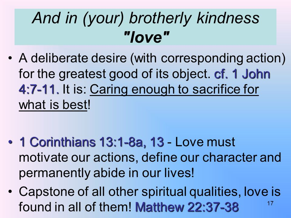 And in (your) brotherly kindness love cf.