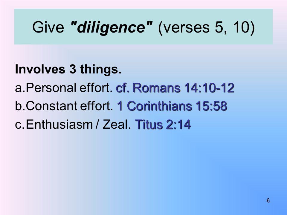 Involves 3 things. cf. Romans 14:10-12 a.Personal effort. cf. Romans 14:10-12 1 Corinthians 15:58 b.Constant effort. 1 Corinthians 15:58 Titus 2:14 c.