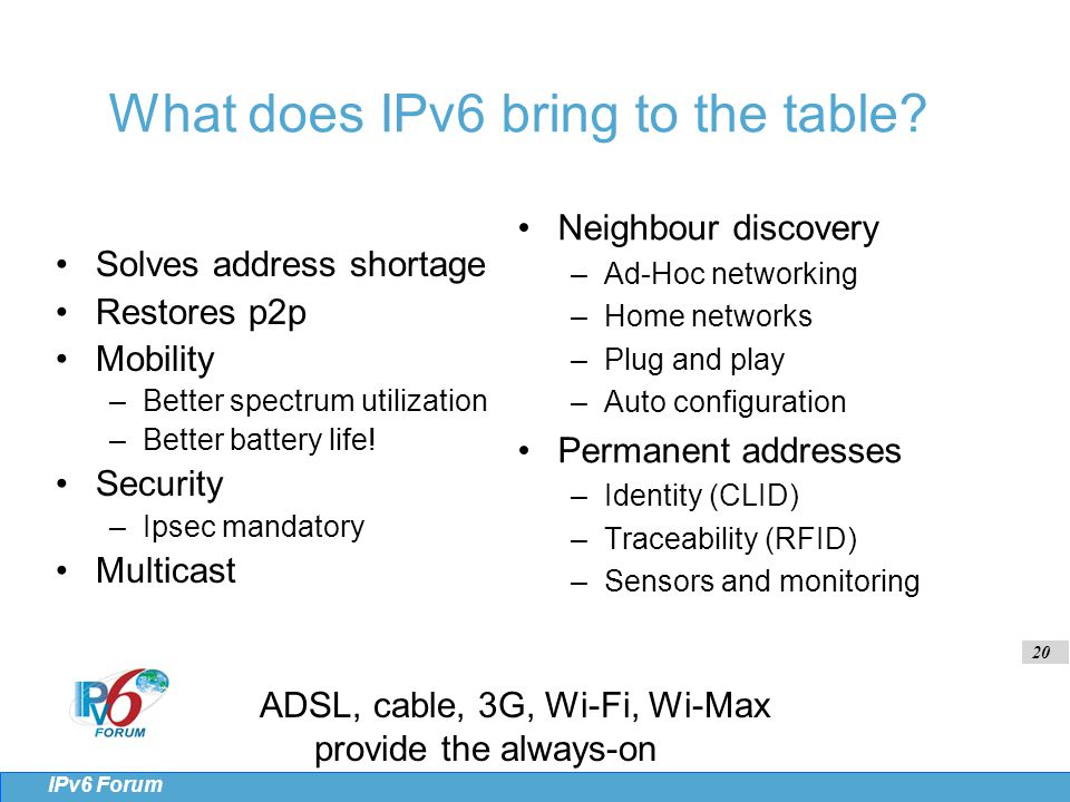 20 IPv6 Forum What does IPv6 bring to the table.