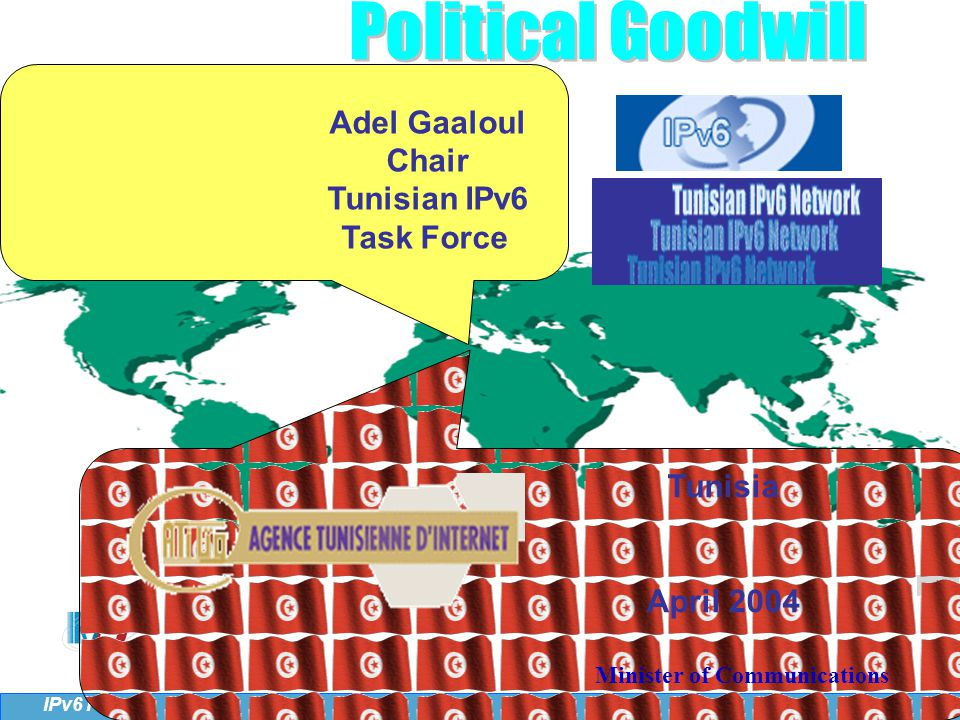 4 IPv6 Forum Adel Gaaloul Chair Tunisian IPv6 Task Force Tunisia April 2004 Minister of Communications