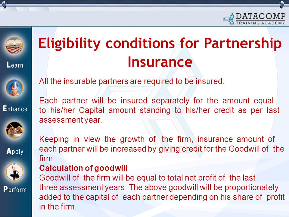 Eligibility conditions for Partnership Insurance All the insurable partners are required to be insured.