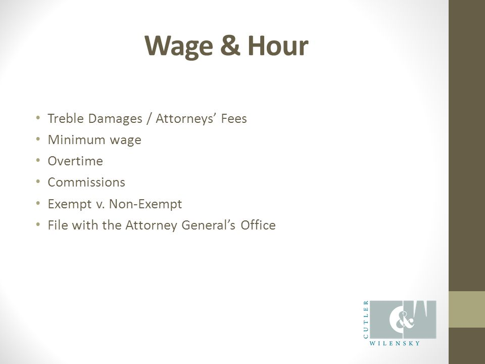 Wage & Hour Treble Damages / Attorneys' Fees Minimum wage Overtime Commissions Exempt v.