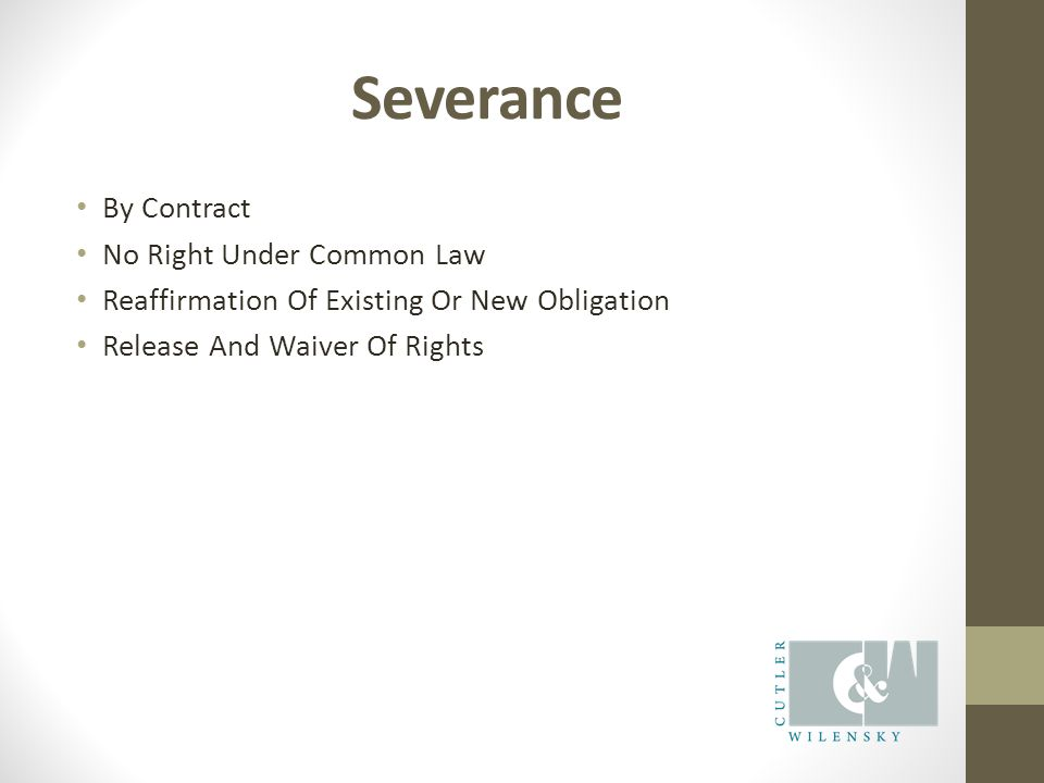 Severance By Contract No Right Under Common Law Reaffirmation Of Existing Or New Obligation Release And Waiver Of Rights