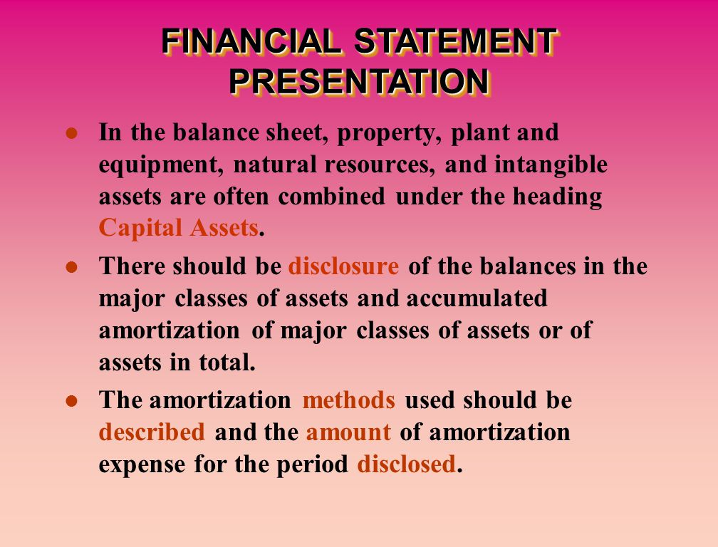 In the balance sheet, property, plant and equipment, natural resources, and intangible assets are often combined under the heading Capital Assets.