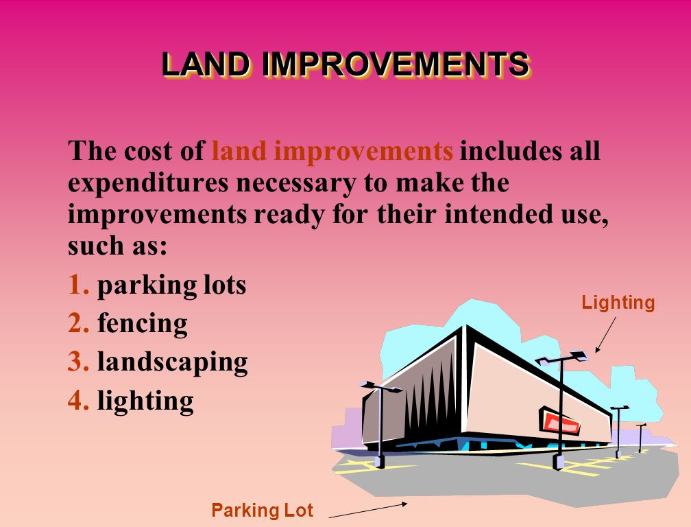 The cost of land improvements includes all expenditures necessary to make the improvements ready for their intended use, such as: 1.