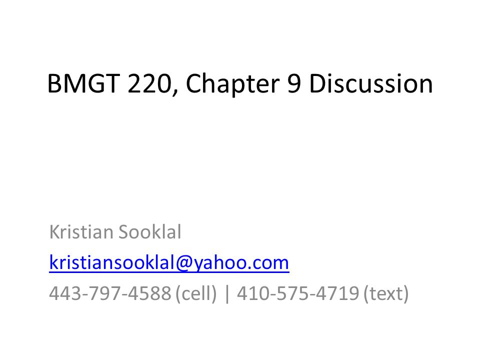 BMGT 220, Chapter 9 Discussion Kristian Sooklal kristiansooklal@yahoo.com 443-797-4588 (cell) | 410-575-4719 (text)