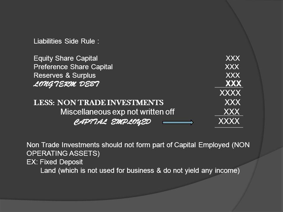 LONG TERM FUND APPROACH Asset Side Rule: Fixed Assets XXX Trading Investments XXX Current Assets XXX XXXX LESS: Current Liabilities XXX CAPITAL EMPLOYED XXXX