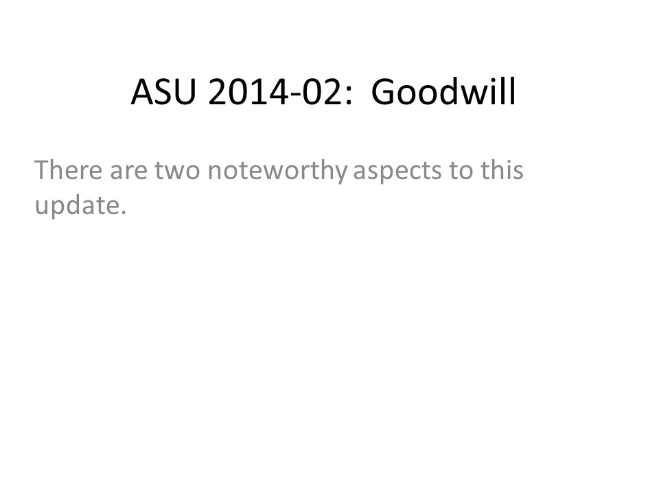 ASU 2014-02: Goodwill There are two noteworthy aspects to this update.