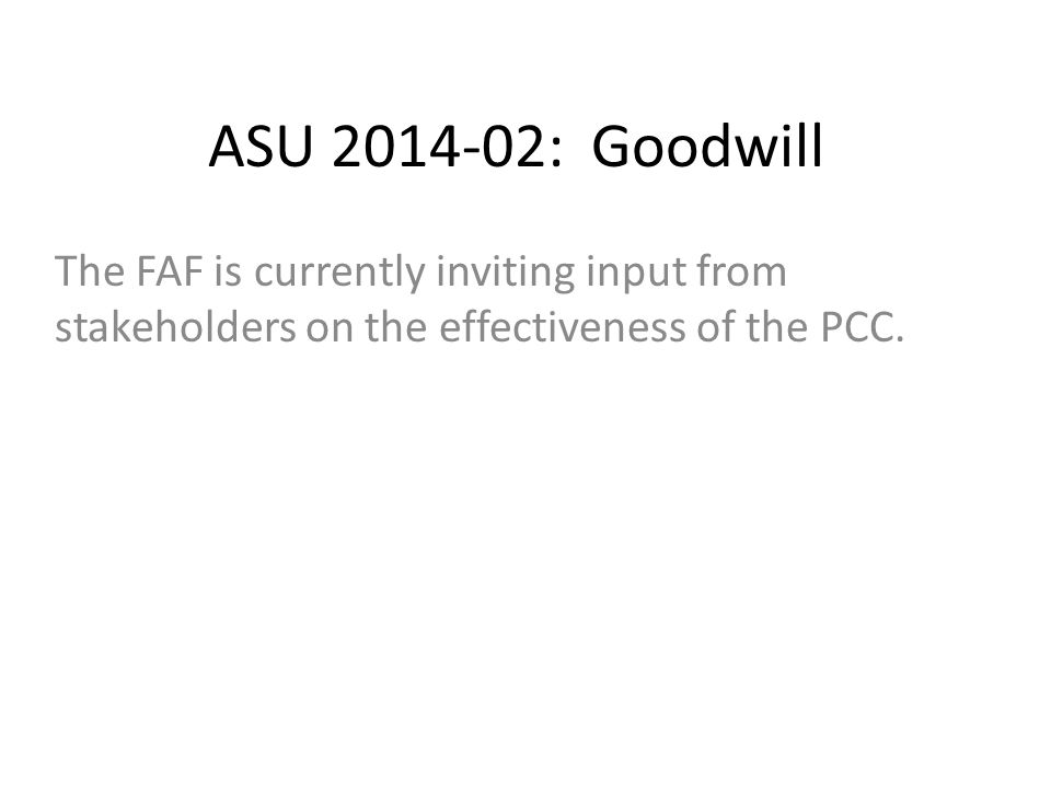 ASU 2014-02: Goodwill The FAF is currently inviting input from stakeholders on the effectiveness of the PCC.