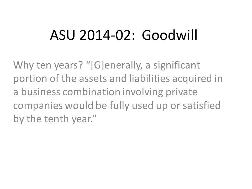 ASU 2014-02: Goodwill Why ten years.