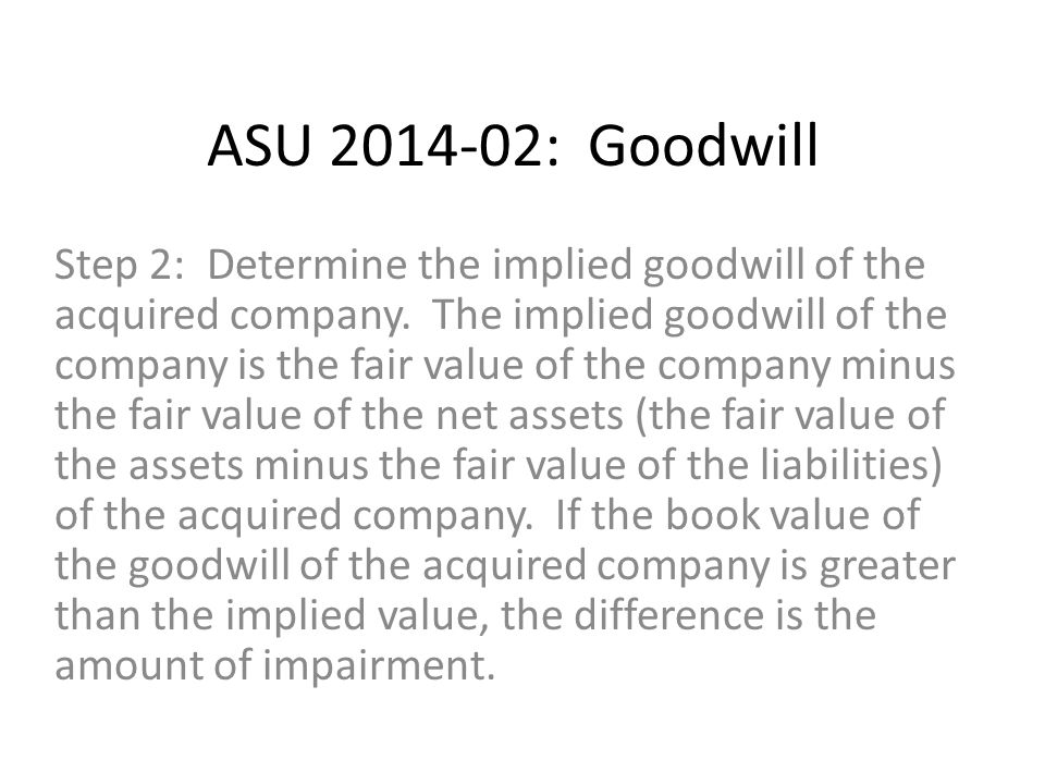 ASU 2014-02: Goodwill Step 2: Determine the implied goodwill of the acquired company.