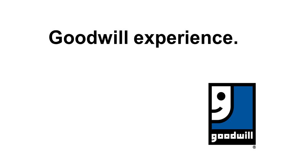Goodwill experience.