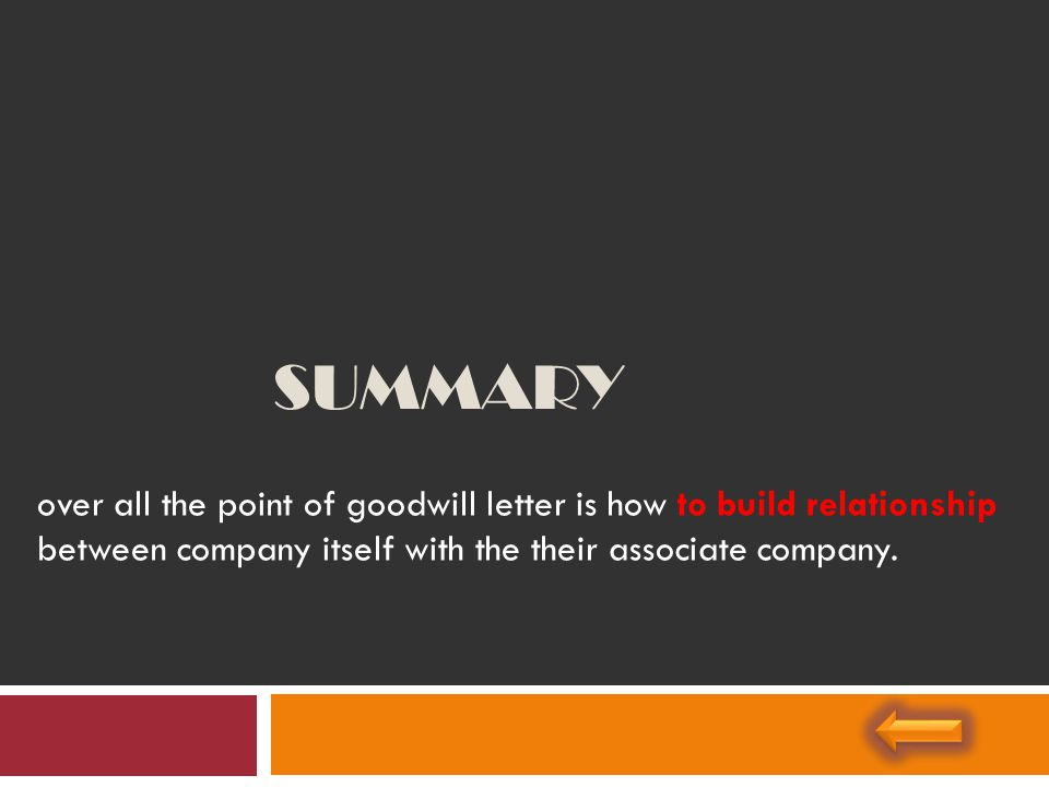 over all the point of goodwill letter is how to build relationship between company itself with the their associate company. SUMMARY