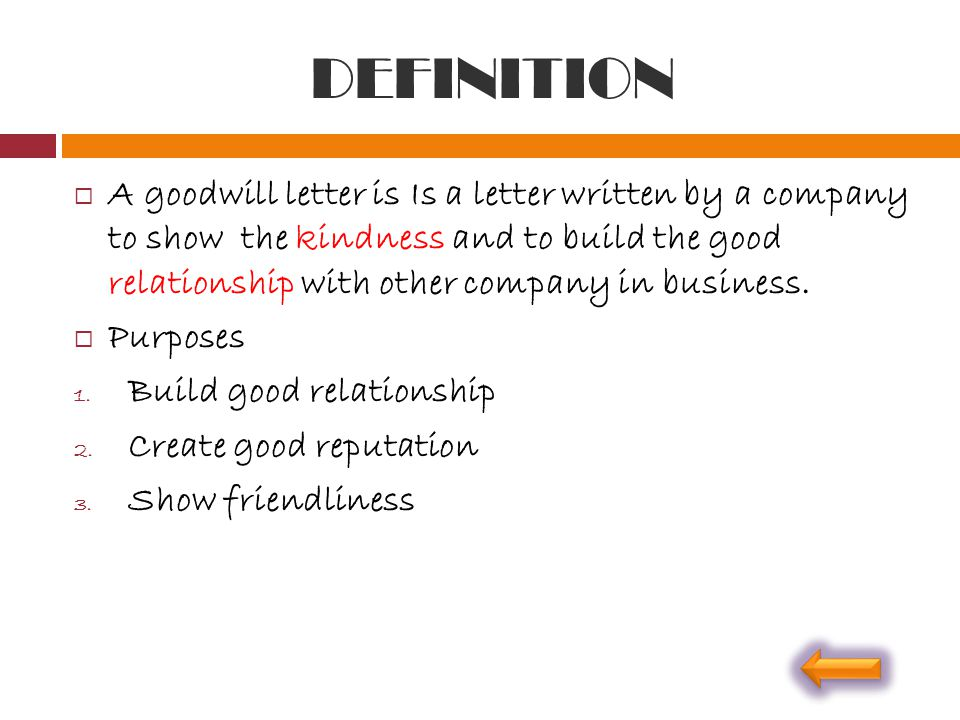DEFINITION  A goodwill letter is Is a letter written by a company to show the kindness and to build the good relationship with other company in busin