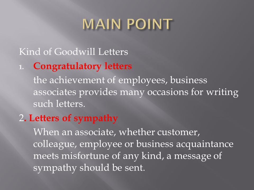 Kind of Goodwill Letters 1. Congratulatory letters the achievement of employees, business associates provides many occasions for writing such letters.