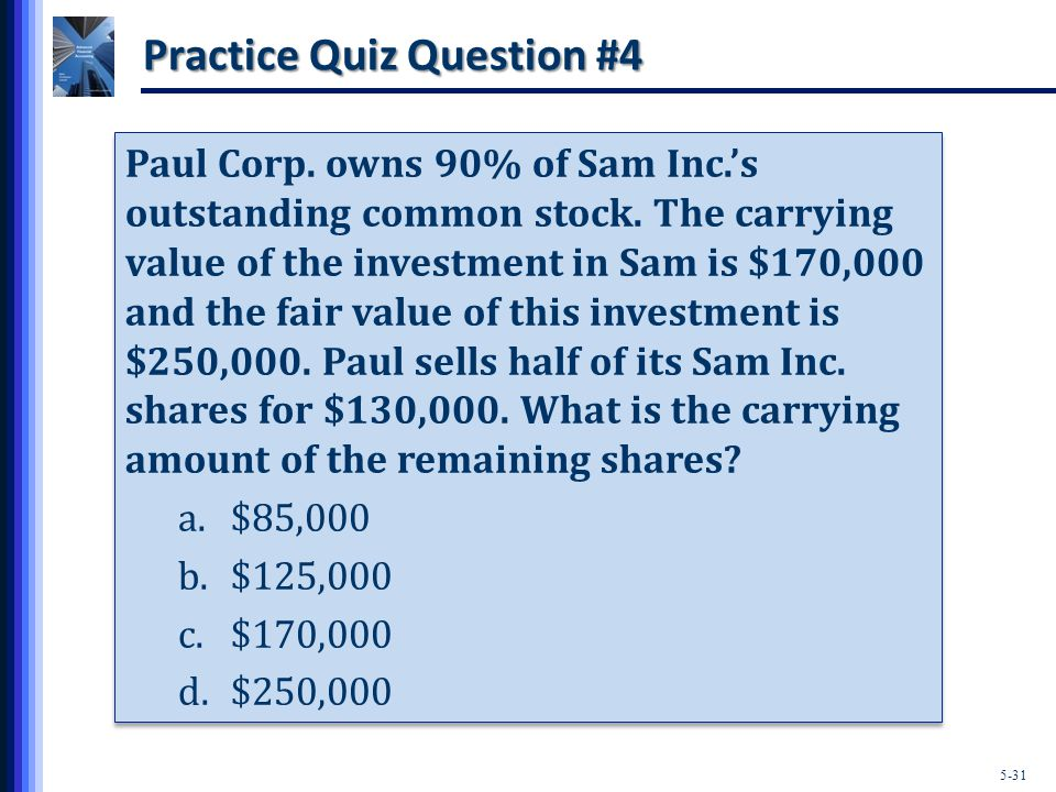 5-31 Practice Quiz Question #4 Paul Corp. owns 90% of Sam Inc.'s outstanding common stock.