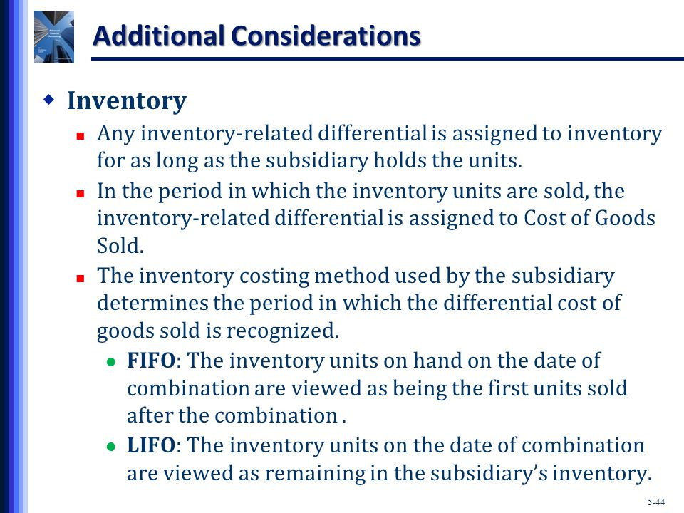 5-44 Additional Considerations  Inventory Any inventory-related differential is assigned to inventory for as long as the subsidiary holds the units.