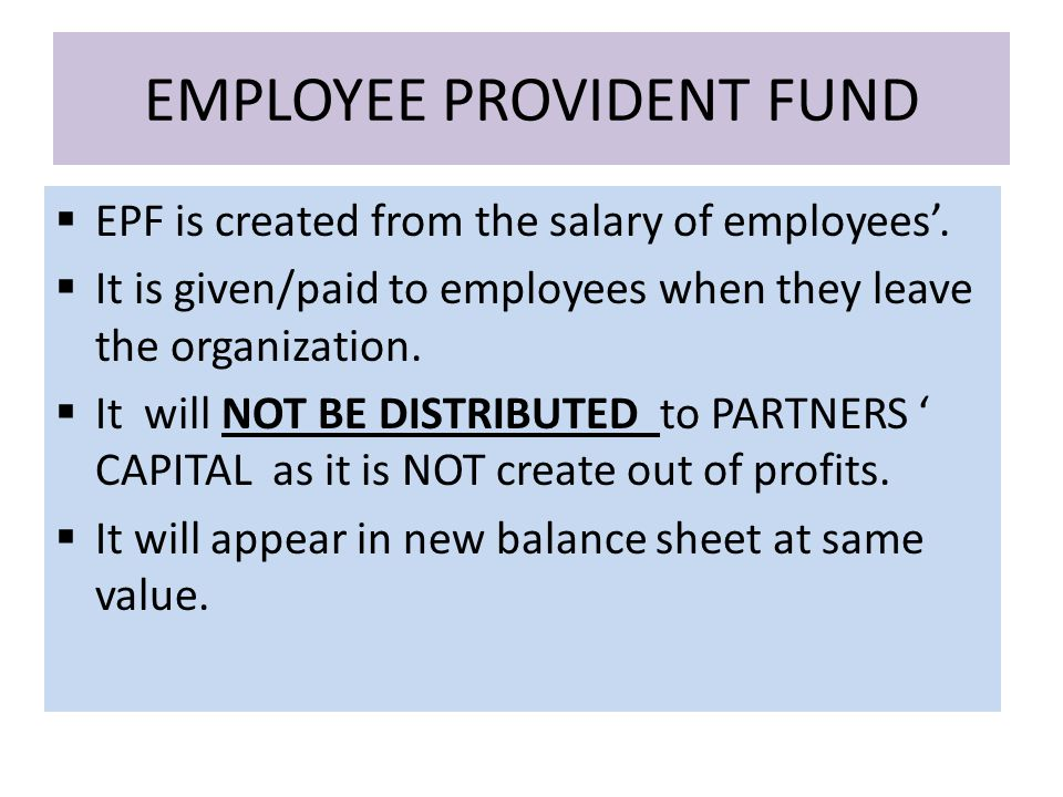 EMPLOYEE PROVIDENT FUND  EPF is created from the salary of employees'.