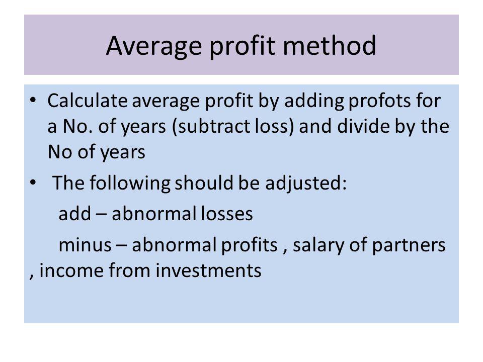 Average profit method Calculate average profit by adding profots for a No.