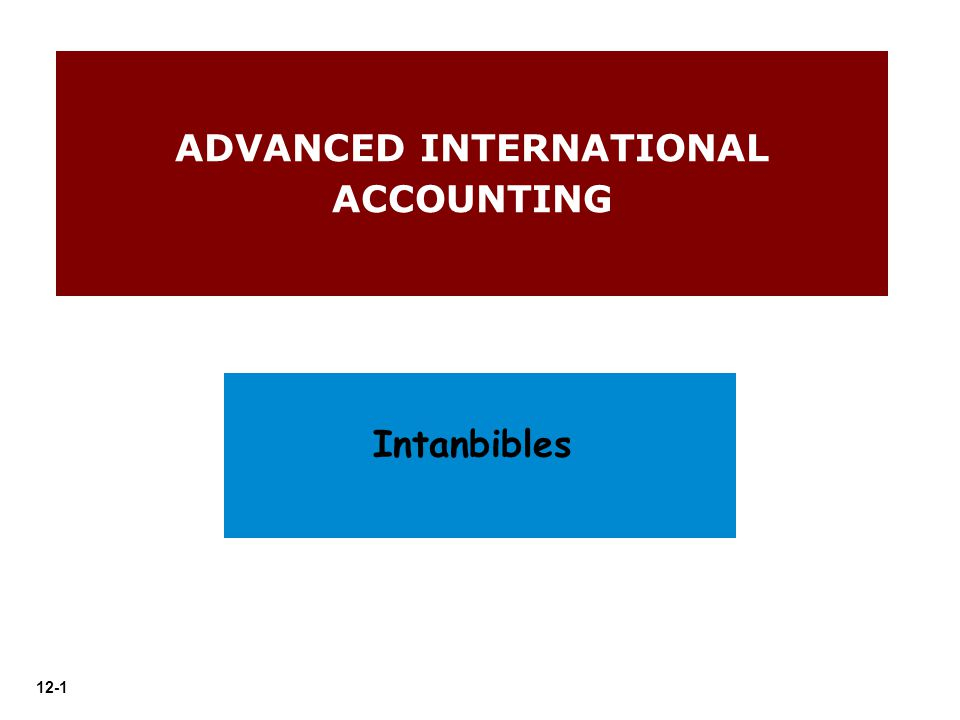 12-1 ADVANCED INTERNATIONAL ACCOUNTING Intanbibles
