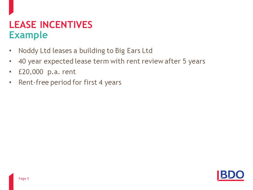 Page 5 LEASE INCENTIVES Noddy Ltd leases a building to Big Ears Ltd 40 year expected lease term with rent review after 5 years £20,000 p.a.