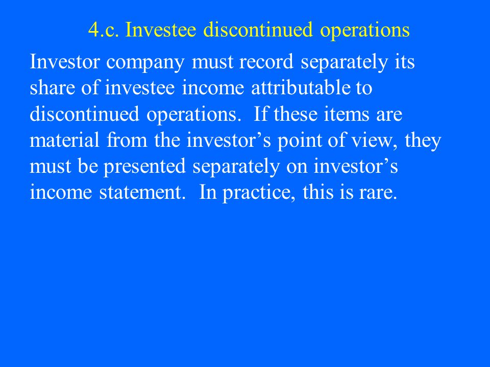 4.c. Investee discontinued operations Investor company must record separately its share of investee income attributable to discontinued operations. If