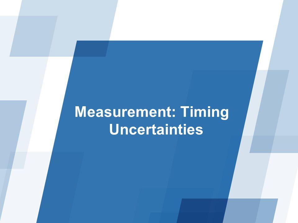 Measurement: Timing Uncertainties