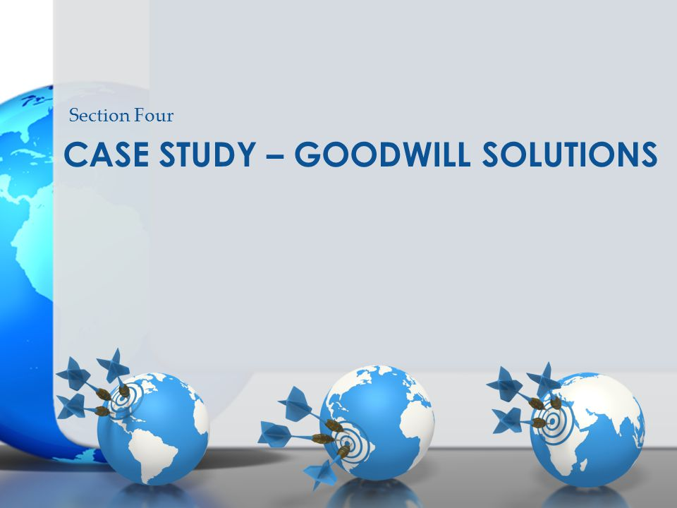 CASE STUDY – GOODWILL SOLUTIONS Section Four