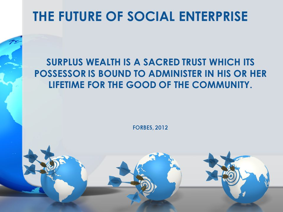 SURPLUS WEALTH IS A SACRED TRUST WHICH ITS POSSESSOR IS BOUND TO ADMINISTER IN HIS OR HER LIFETIME FOR THE GOOD OF THE COMMUNITY. FORBES, 2012 THE FUT