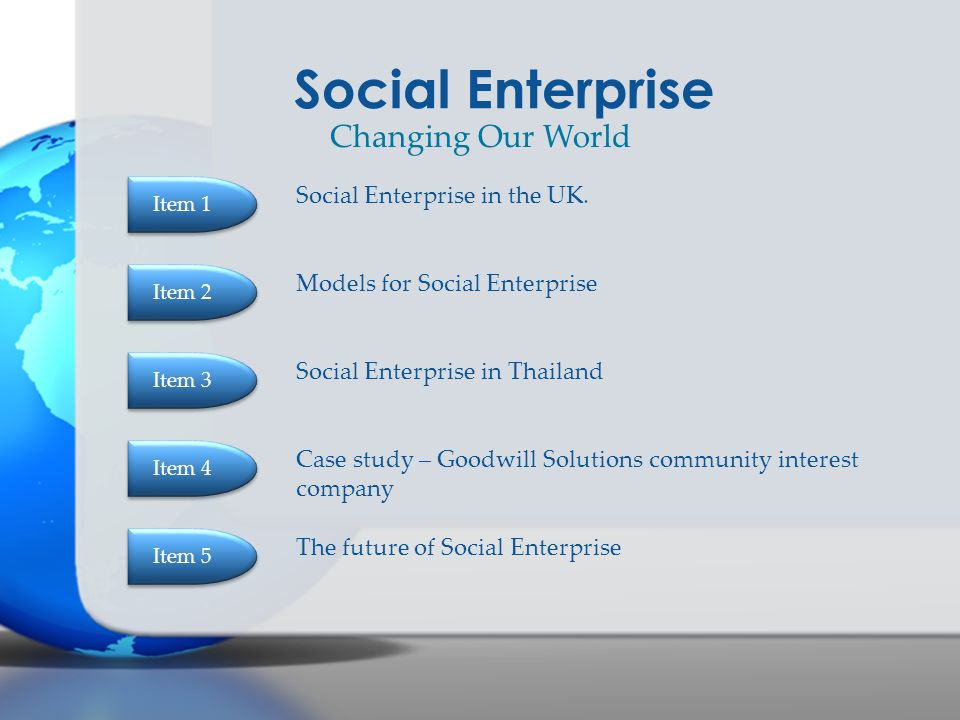 Social Enterprise in Thailand Social Enterprise Social Enterprise in the UK. Models for Social Enterprise Case study – Goodwill Solutions community in
