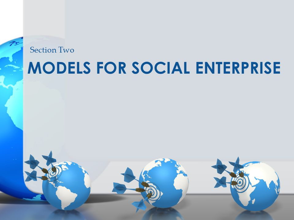 MODELS FOR SOCIAL ENTERPRISE Section Two