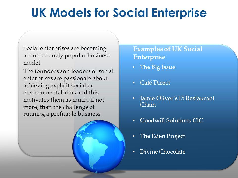 UK Models for Social Enterprise Social enterprises are becoming an increasingly popular business model. The founders and leaders of social enterprises