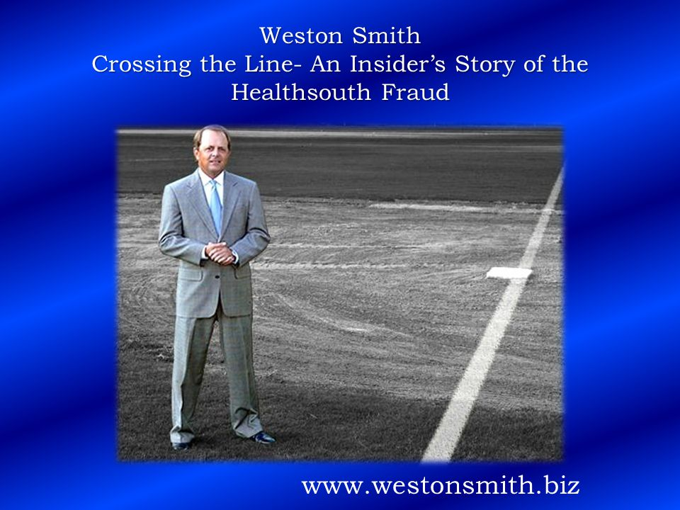 Weston Smith Crossing the Line- An Insider's Story of the Healthsouth Fraud www.westonsmith.biz