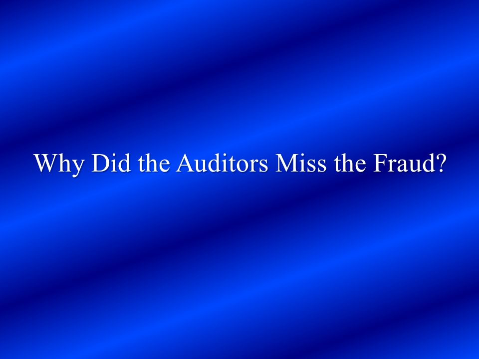 Why Did the Auditors Miss the Fraud?