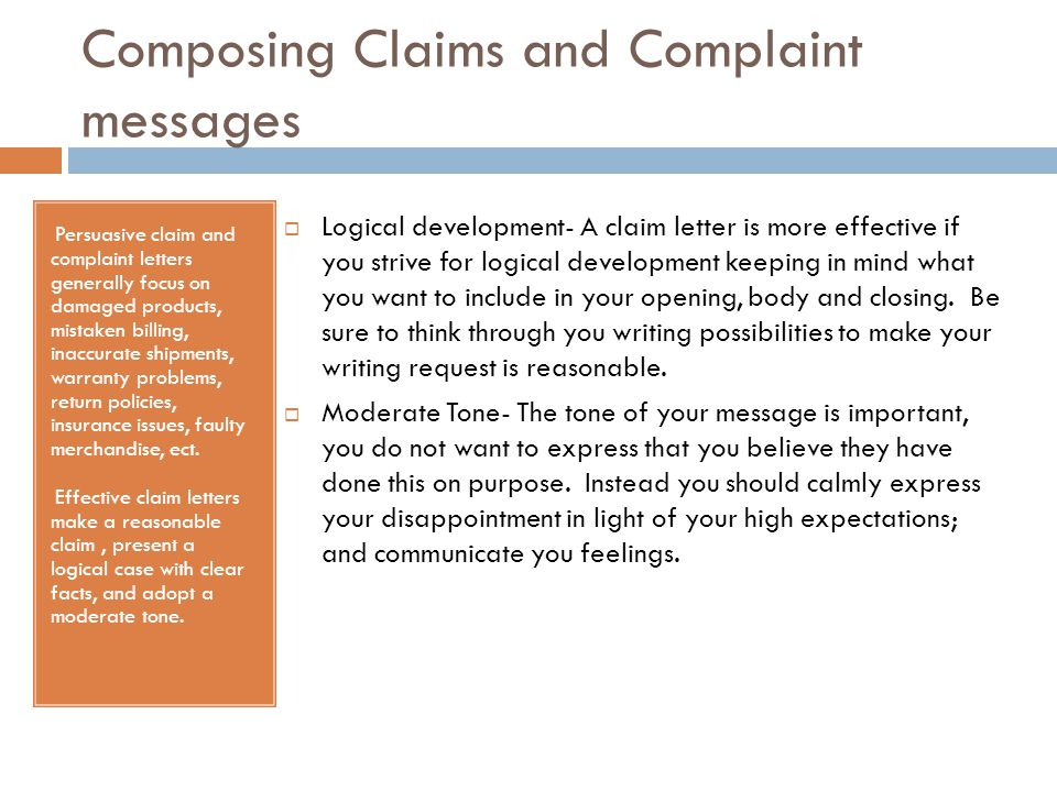 Composing Claims and Complaint messages Persuasive claim and complaint letters generally focus on damaged products, mistaken billing, inaccurate shipm