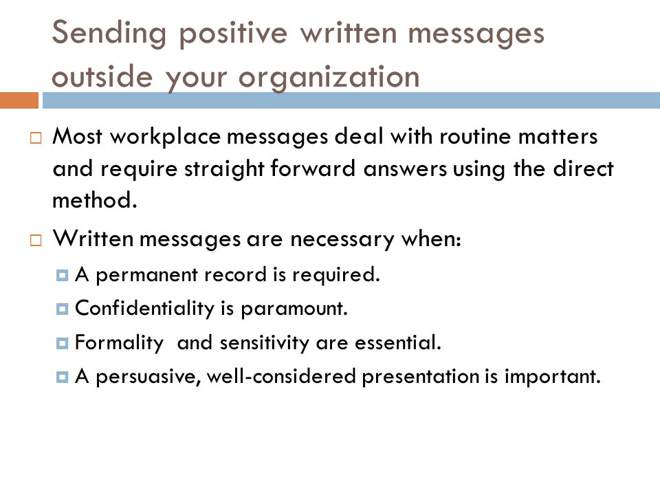 Sending positive written messages outside your organization  Most workplace messages deal with routine matters and require straight forward answers u