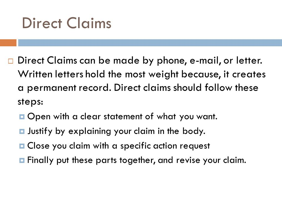 Direct Claims  Direct Claims can be made by phone, e-mail, or letter. Written letters hold the most weight because, it creates a permanent record. Di