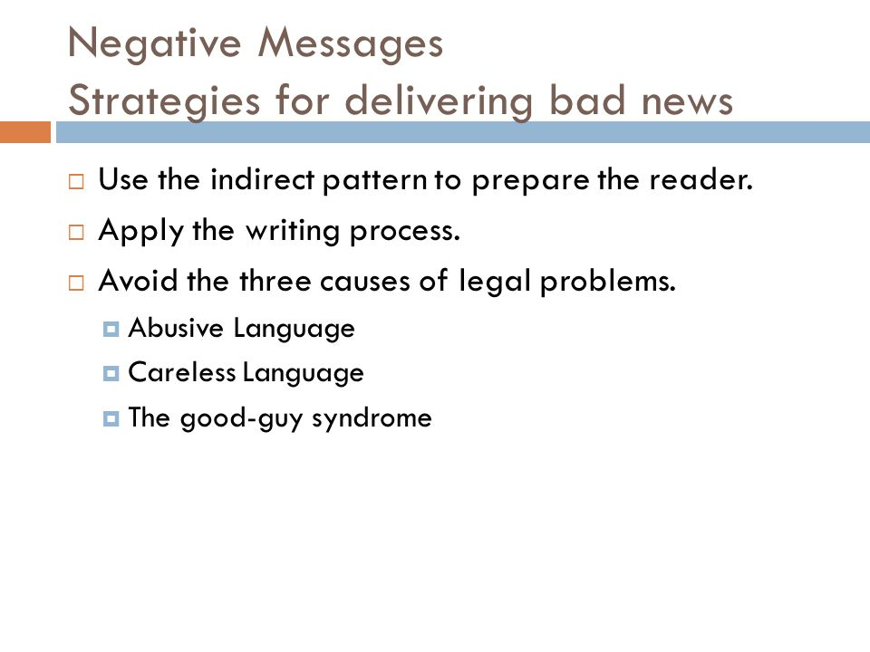 Techniques for delivering bad news sensitively  Buffer the opening- Open with a neutral, and concise statement that is meaningful and makes the reader continue reading.