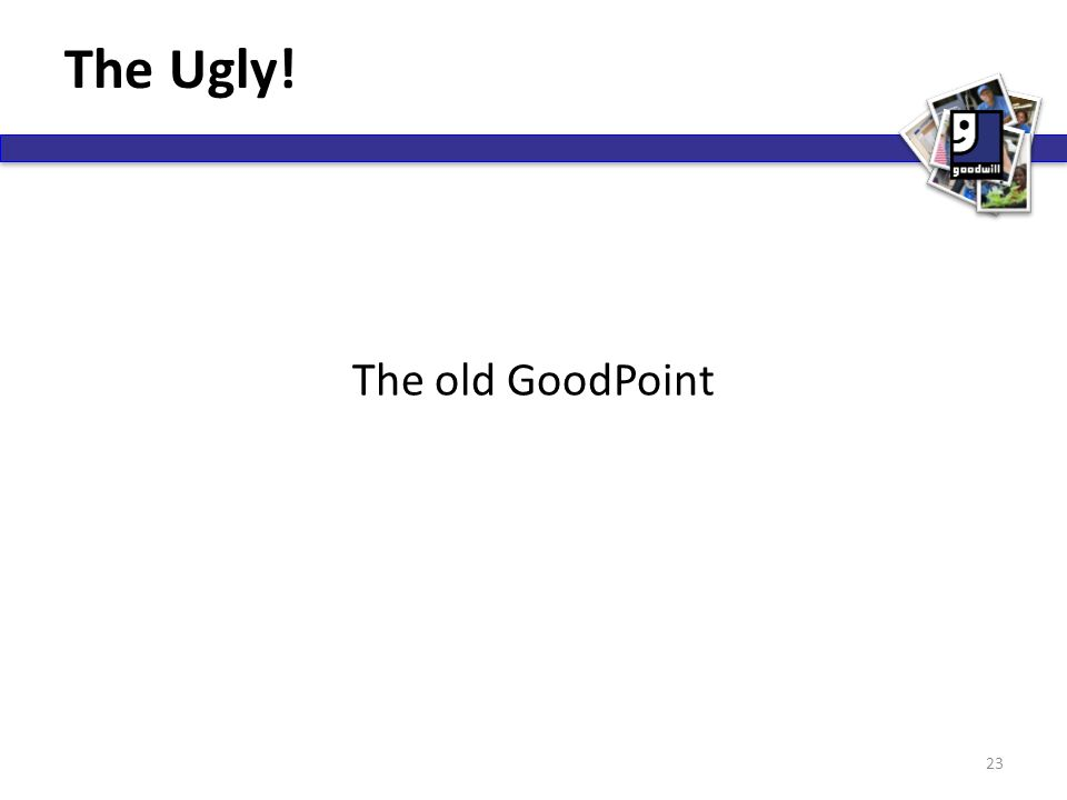 The Ugly! The old GoodPoint 23
