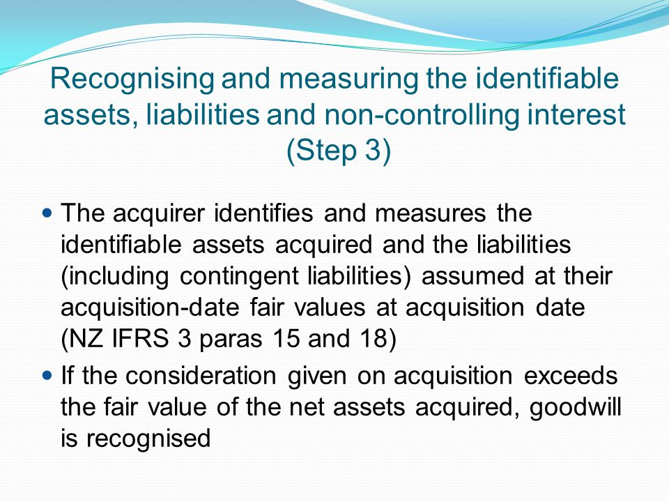 Recognising and measuring goodwill or a gain from a bargain purchase (Step 4) Goodwill Goodwill represents the future economic benefits arising from other assets acquired in a business combination that are not individually identified and separately recognised (NZ IFRS 3 App A) This goodwill asset is initially measured at cost but is subject to annual impairment testing.