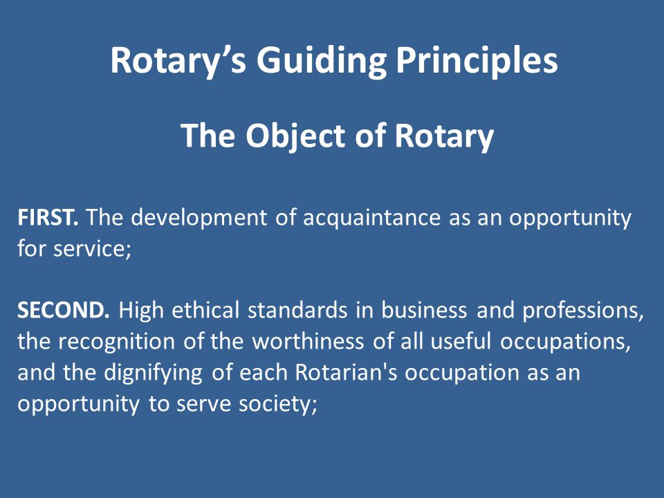 The Object of Rotary FIRST. The development of acquaintance as an opportunity for service; SECOND.