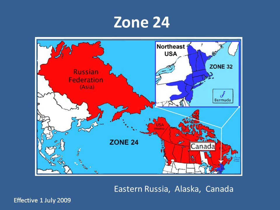 Zone 24 Effective 1 July 2009 Eastern Russia, Alaska, Canada