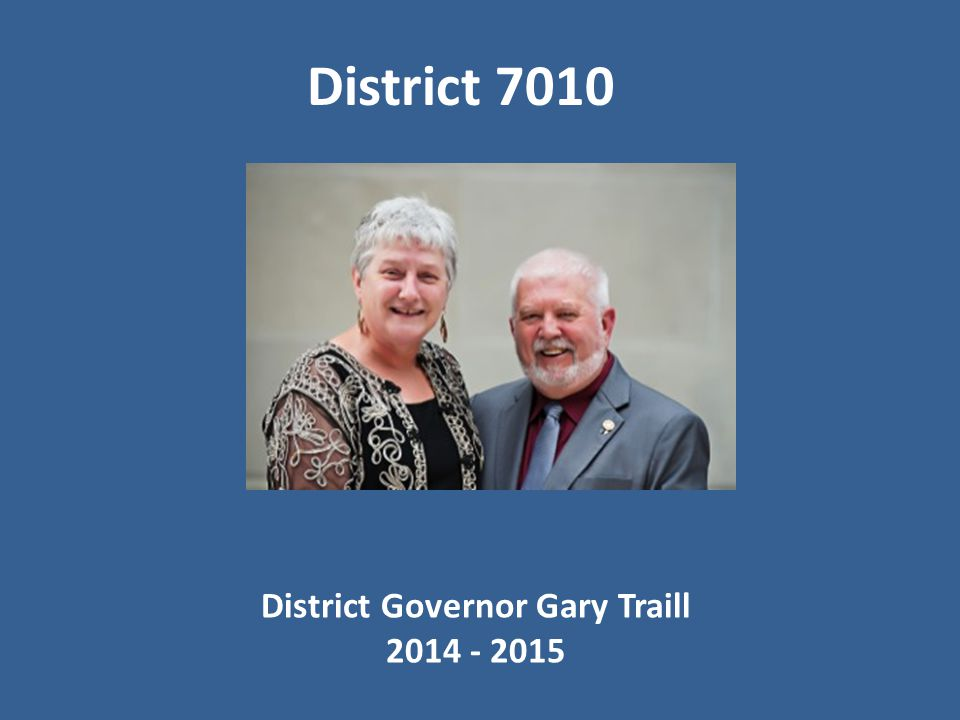 District Governor Gary Traill 2014 - 2015 District 7010