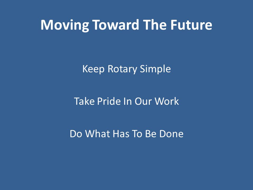 Moving Toward The Future Keep Rotary Simple Take Pride In Our Work Do What Has To Be Done