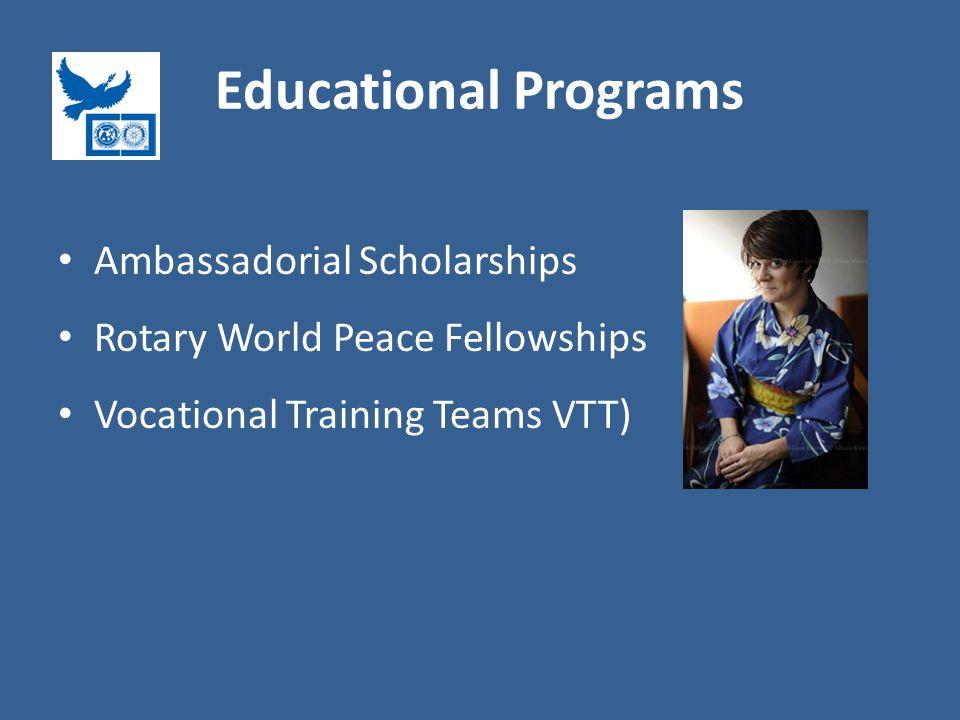Educational Programs Ambassadorial Scholarships Rotary World Peace Fellowships Vocational Training Teams VTT)