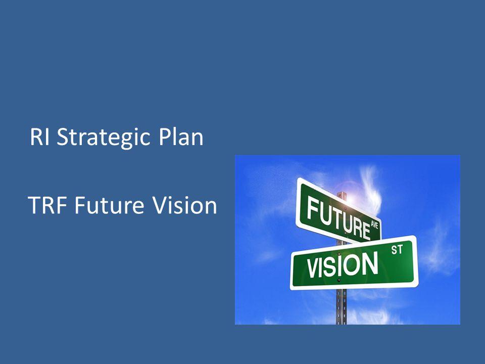 RI Strategic Plan TRF Future Vision