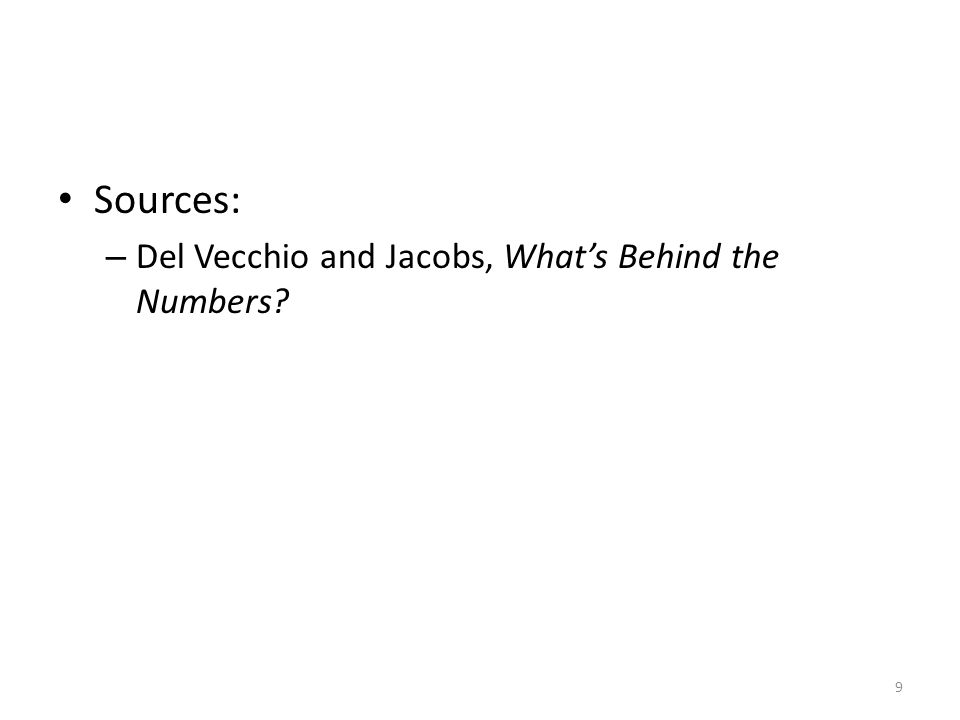 Sources: – Del Vecchio and Jacobs, What's Behind the Numbers? 9