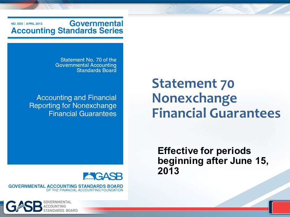 Statement 70 Nonexchange Financial Guarantees Effective for periods beginning after June 15, 2013